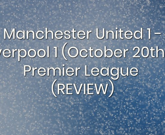 Manchester United 1 - Liverpool 1 (October 20th) - Premier League (REVIEW)